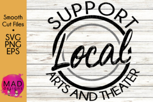 Download Free Support Local Arts And Theater Graphic By Maddesigns718 Creative Fabrica for Cricut Explore, Silhouette and other cutting machines.