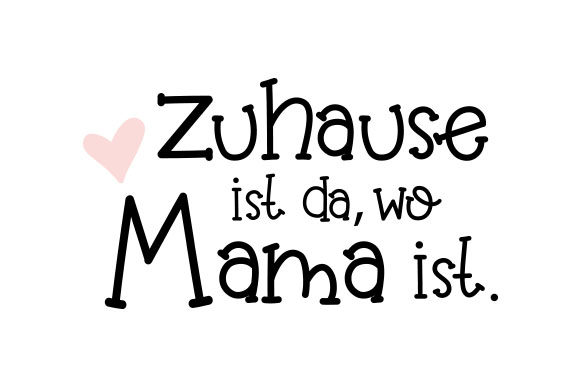 Zuhause Ist Da, Wo Mama Ist Germany Craft Cut File By Creative Fabrica Crafts - Image 1