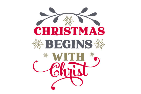 Christmas Begins with Christ Christmas Craft Cut File By Creative Fabrica Crafts