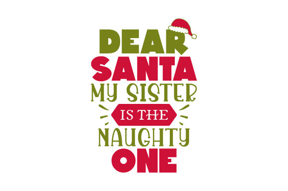 Download Free Dear Santa My Sister Is The Naughty One Svg Cut File By for Cricut Explore, Silhouette and other cutting machines.