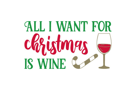 All I Want for Christmas is Wine Christmas Craft Cut File By Creative Fabrica Crafts