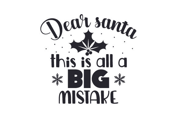 Download Free Dear Santa This Is All A Big Mistake Svg Cut File By Creative for Cricut Explore, Silhouette and other cutting machines.