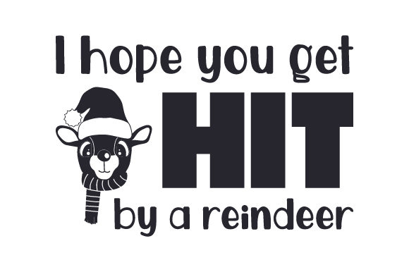 I Hope You Get Hit by a Reindeer Craft Design By Creative Fabrica Crafts Image 2