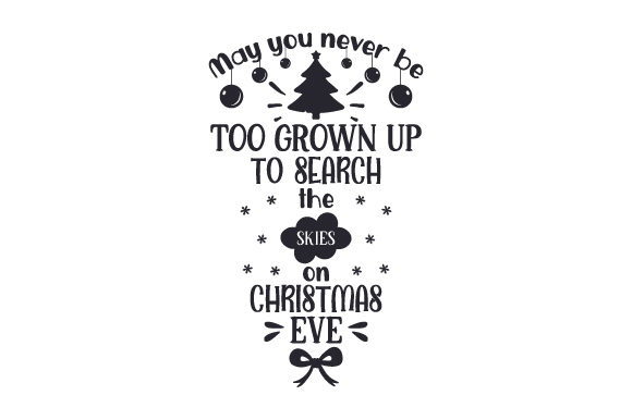 May You Never Be Too Grown Up To Search The Skies On Christmas Eve Svg.May You Never Be Too Grown Up To Search The Skies On Christmas Eve