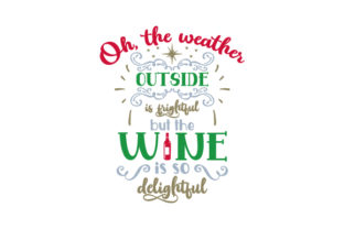 Oh, the Weather Outside is Frightful but the Wine is so Delightful Craft Design Por Creative Fabrica Crafts