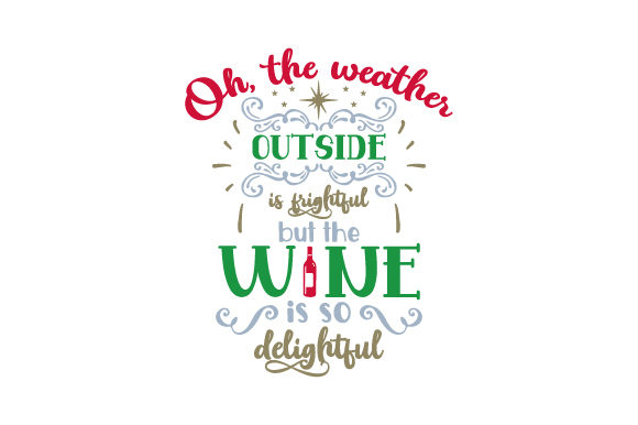 Oh, the Weather Outside is Frightful but the Wine is so Delightful Christmas Craft Cut File By Creative Fabrica Crafts