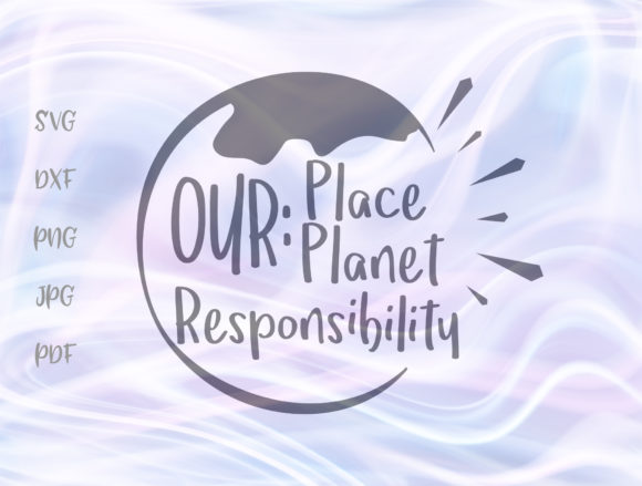 Download Free Our Planet Our Place Our Responsibility Graphic By Digitals By for Cricut Explore, Silhouette and other cutting machines.
