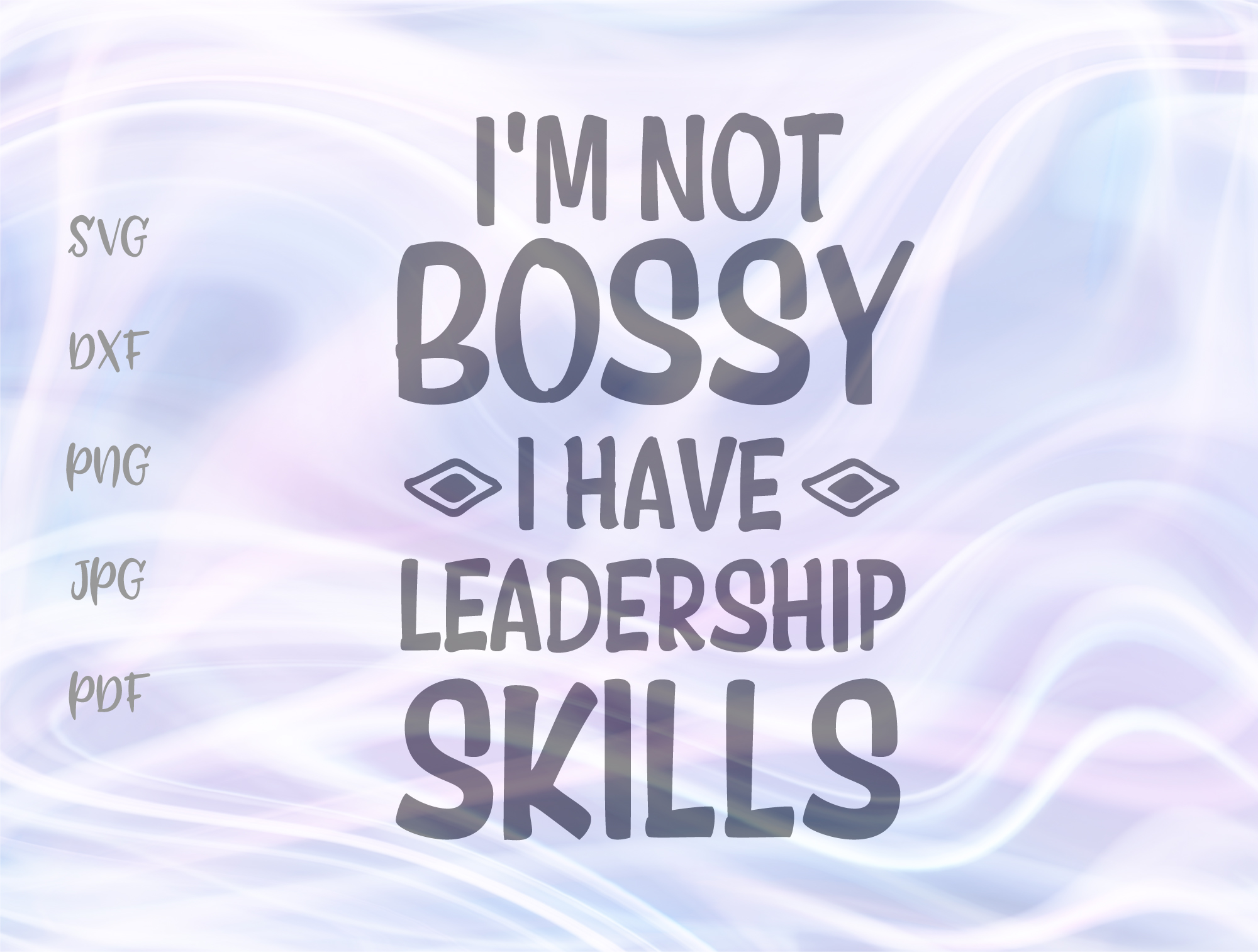 Download Free I M Not Bossy I Have Leadership Skills Graphic By Digitals By for Cricut Explore, Silhouette and other cutting machines.