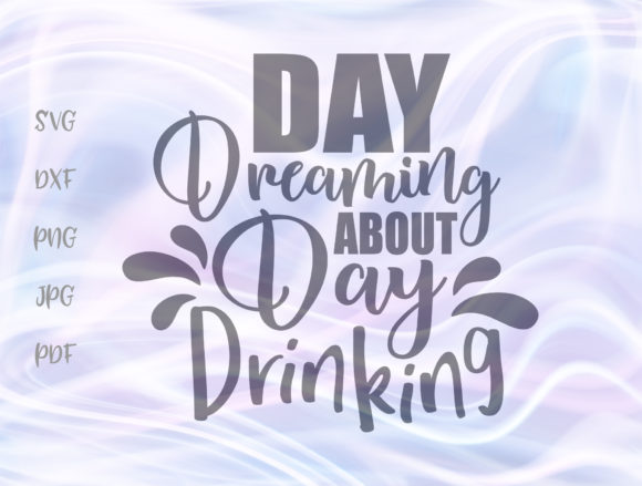 Download Free Day Dreaming About Day Drinking Wine Graphic By Digitals By for Cricut Explore, Silhouette and other cutting machines.