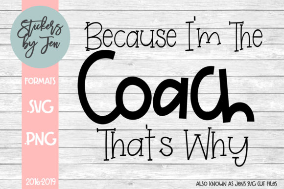 Download Free Because I M The Coach That S Why Svg Graphic By Stickers By for Cricut Explore, Silhouette and other cutting machines.