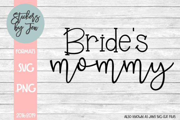 Download Free Bride S Mommy Graphic By Stickers By Jennifer Creative Fabrica for Cricut Explore, Silhouette and other cutting machines.