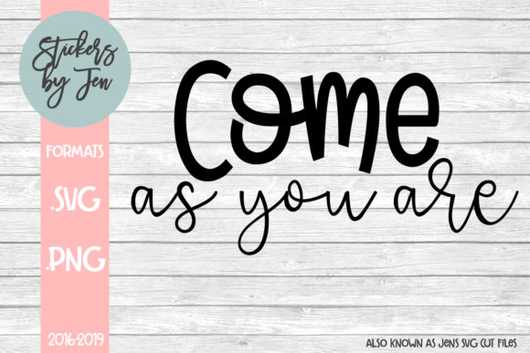 Download Free Come As You Are Svg Graphic By Stickers By Jennifer Creative for Cricut Explore, Silhouette and other cutting machines.