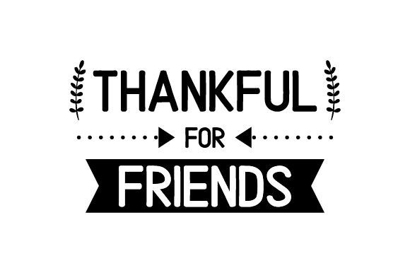 Download Free Thankful For Friends Svg Cut File By Creative Fabrica Crafts for Cricut Explore, Silhouette and other cutting machines.