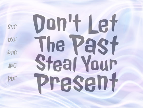 Don't Let the Past Steal Your Present Graphic By Digitals by Hanna