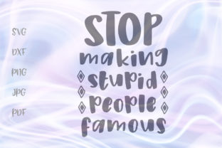 Download Free Stop Making Stupid People Famous Graphic By Digitals By Hanna for Cricut Explore, Silhouette and other cutting machines.