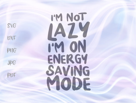 I/m Not Lazy I'm on Energy Saving Mode Graphic By Digitals by Hanna