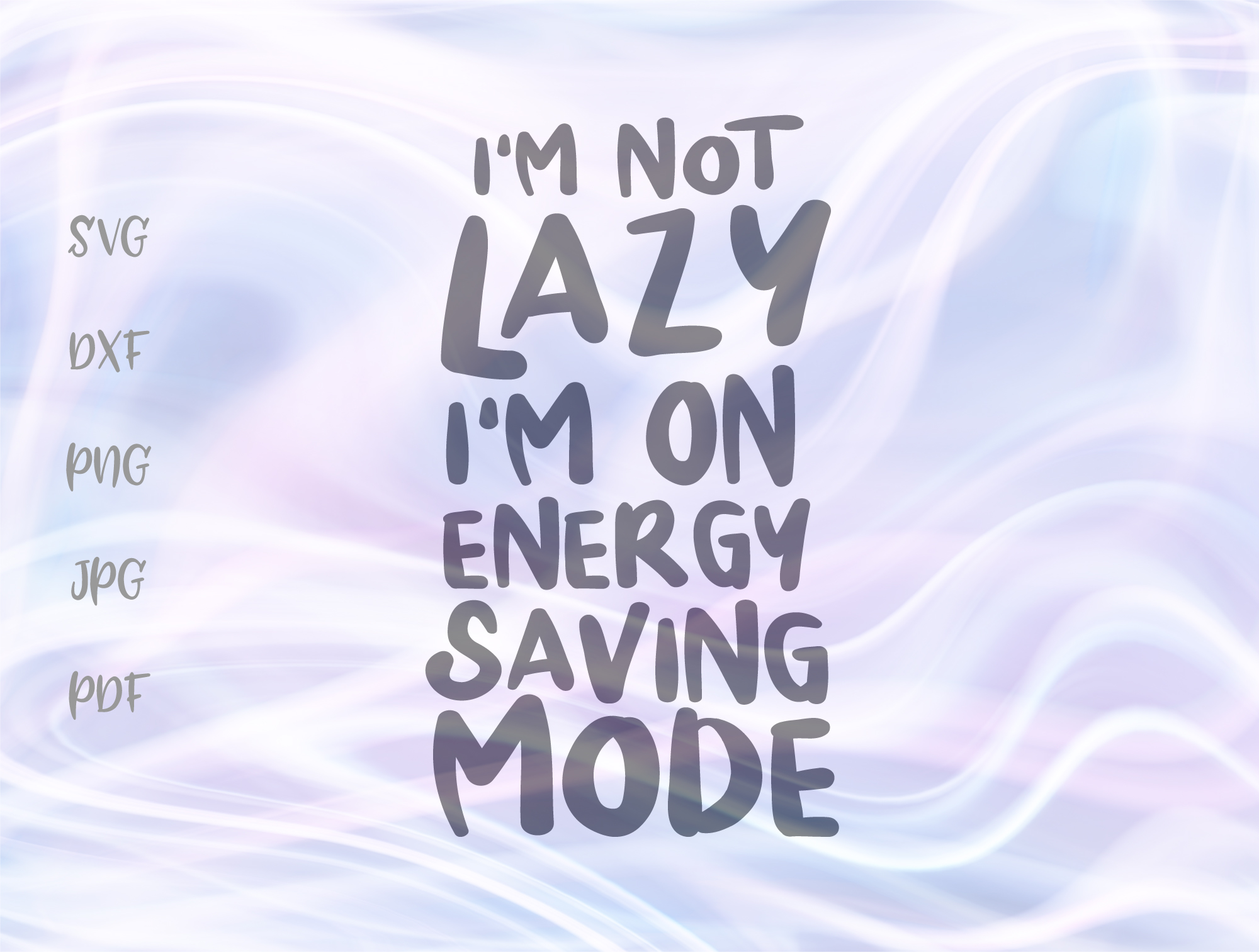Download Free I M Not Lazy I M On Energy Saving Mode Graphic By Digitals By for Cricut Explore, Silhouette and other cutting machines.