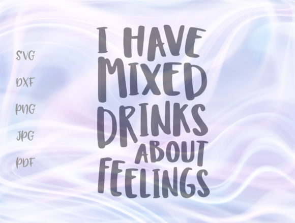 I Have Mixed Drink About Feelings Graphic By Digitals by Hanna