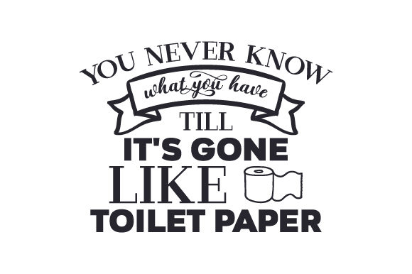 You Never Know What You Have Till It's Gone. Like Toilet Paper Familie Plotterdatei von Creative Fabrica Crafts