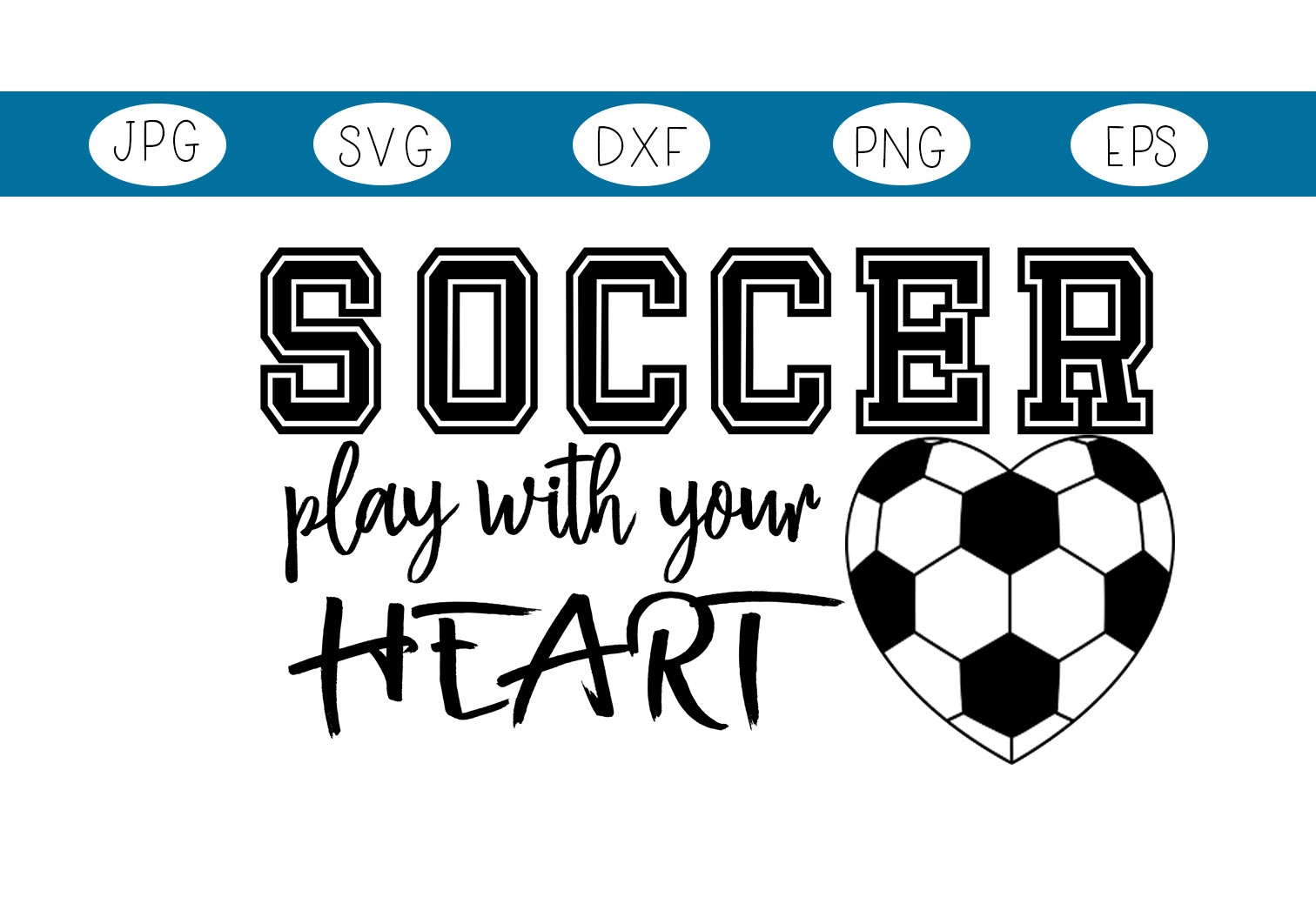 Download Free Soccer Play With Your Heart Graphic By Capeairforce Creative for Cricut Explore, Silhouette and other cutting machines.