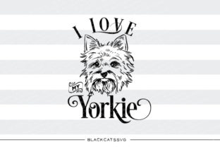 Download Free I Love My Yorkie Svg Graphic By Blackcatsmedia Creative Fabrica for Cricut Explore, Silhouette and other cutting machines.