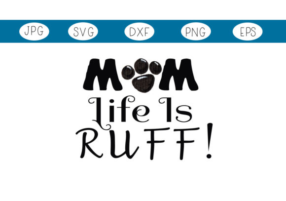 Mom Life Is Ruff Graphic By Capeairforce Creative Fabrica