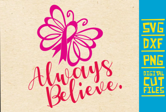 Download Free Always Believe Breast Cancer Pink Graphic By Svgyeahyouknowme for Cricut Explore, Silhouette and other cutting machines.