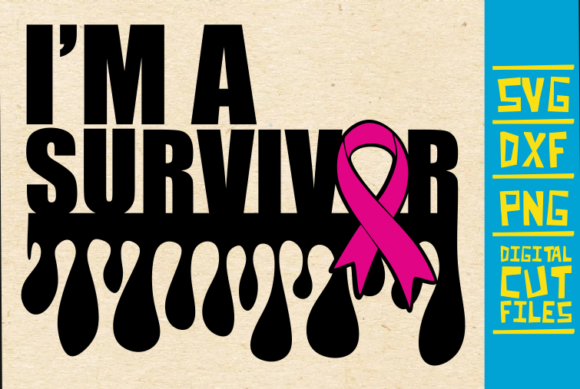 I'm a Survivor, Breast Cancer, Pink Graphic Crafts By svgyeahyouknowme