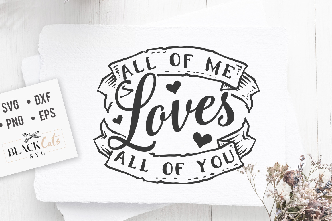 Download Free All Of Me Loves All Of You Svg Graphic By Blackcatsmedia for Cricut Explore, Silhouette and other cutting machines.