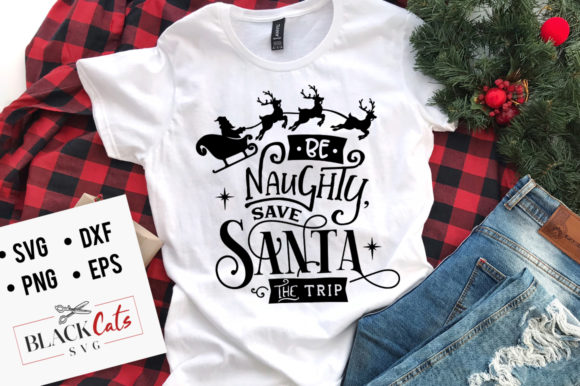 Download Free Be Naughty Save Santa The Trip Svg Graphic By Blackcatsmedia for Cricut Explore, Silhouette and other cutting machines.