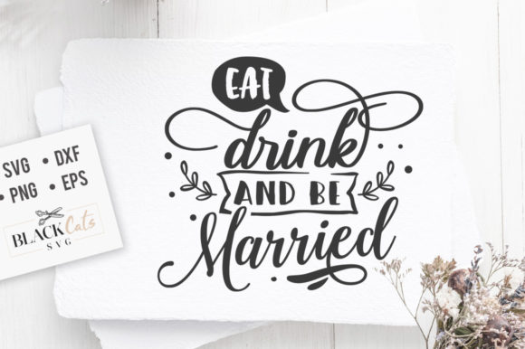 Download Free Eat Drink And Be Married Svg Graphic By Blackcatsmedia for Cricut Explore, Silhouette and other cutting machines.