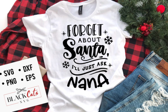 Print on Demand: Forget About Santa I'll Ask Nana SVG Graphic Crafts By BlackCatsMedia