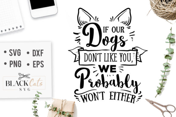 Download Free If Our Dogs Don T Like You Svg Graphic By Blackcatsmedia for Cricut Explore, Silhouette and other cutting machines.