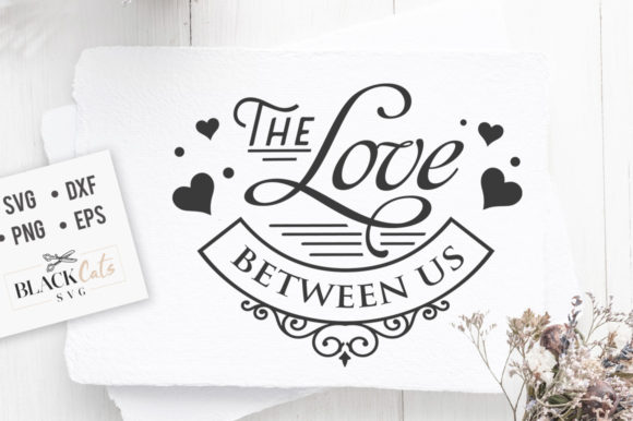 Download Free The Love Between Us Svg Graphic By Blackcatsmedia Creative Fabrica for Cricut Explore, Silhouette and other cutting machines.