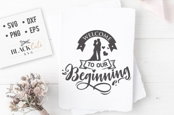 Download Free Welcome To Our Beginning Svg Graphic By Blackcatsmedia for Cricut Explore, Silhouette and other cutting machines.