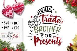 Download Free Will Trade Brother For Presents Svg Graphic By Blackcatsmedia for Cricut Explore, Silhouette and other cutting machines.