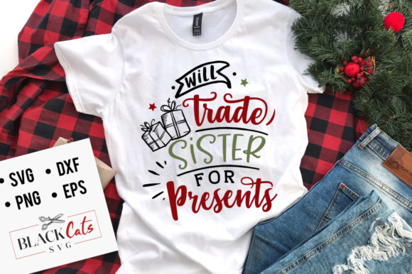Download Free Will Trade Sister For Presents Svg Graphic By Blackcatsmedia for Cricut Explore, Silhouette and other cutting machines.