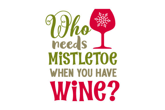 Who Needs Mistletoe when You Have Wine? Christmas Craft Cut File By Creative Fabrica Crafts