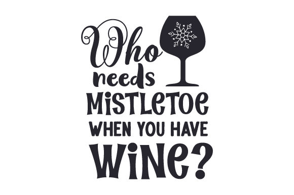 Who Needs Mistletoe when You Have Wine? Cut File Download