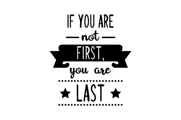 If You Are Not First, You Are Last Craft Design By Creative Fabrica Crafts