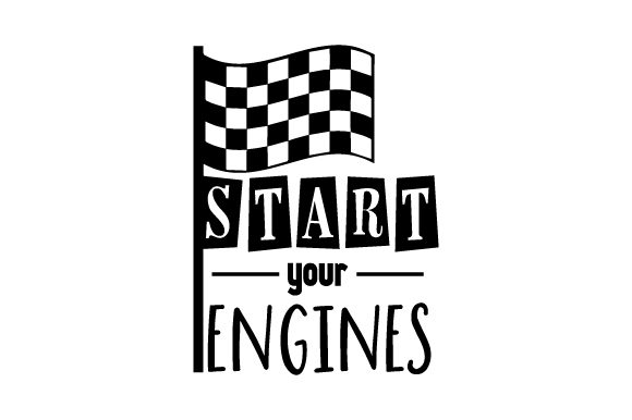 Download Free Start Your Engines Svg Cut File By Creative Fabrica Crafts for Cricut Explore, Silhouette and other cutting machines.