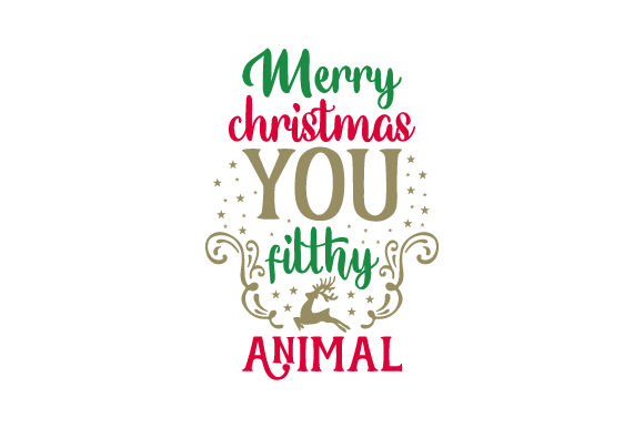 Merry Christmas You Filthy Animal Craft Design By Creative Fabrica Crafts