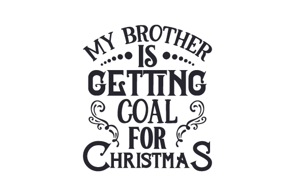 Download Free My Brother Is Getting Coal For Christmas Svg Cut File By for Cricut Explore, Silhouette and other cutting machines.