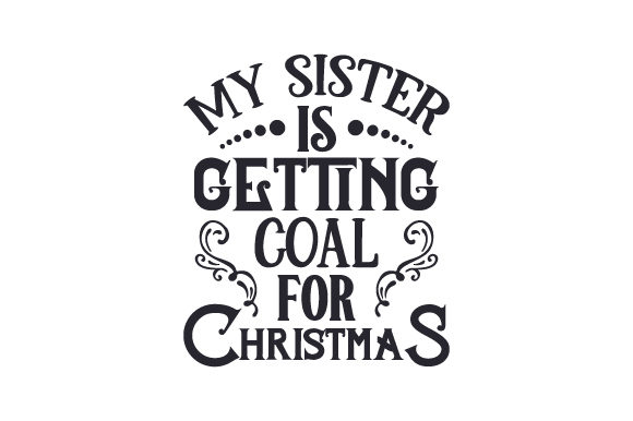 Download Free My Sister Is Getting Coal For Christmas Svg Cut File By Creative for Cricut Explore, Silhouette and other cutting machines.