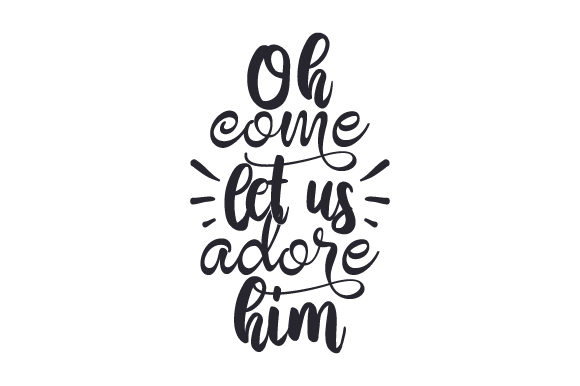 Download Free Oh Come Let Us Adore Him Svg Cut File By Creative Fabrica for Cricut Explore, Silhouette and other cutting machines.