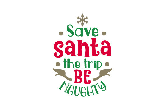 Save Santa the Trip Be Naughty Navidad Craft Cut File Por Creative Fabrica Crafts