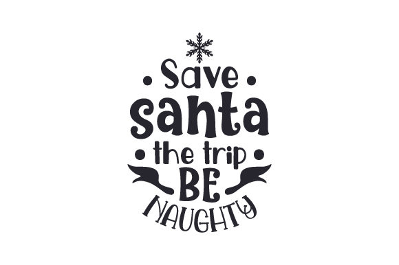 Save Santa the Trip Be Naughty Craft Design By Creative Fabrica Crafts Image 2