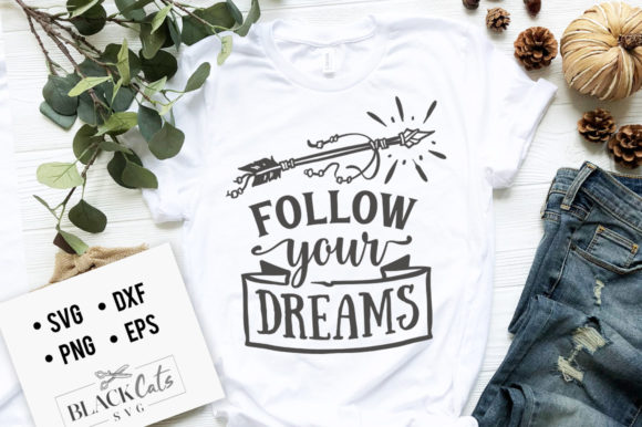 Follow Your Dreams Graphic Crafts By BlackCatsMedia