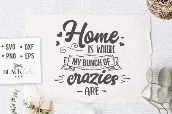 Download Free Home Is Where My Bunch Of Crazies Svg Graphic By Blackcatsmedia for Cricut Explore, Silhouette and other cutting machines.