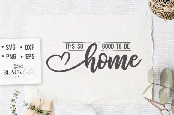 Download Free It S So Good To Be Home Svg Graphic By Blackcatsmedia Creative for Cricut Explore, Silhouette and other cutting machines.